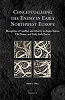Conceptualizing The Enemy in Early Northwest Europe: Metaphors of Alterity and Conflict in Anglo-Saxon, Old Norse and Early Irish Poetry (Medieval Identities: Socio-Cultural Spaces)