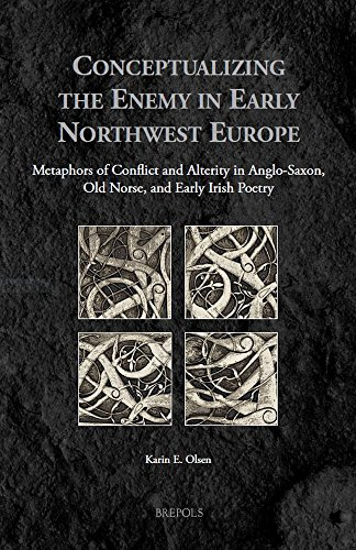 Conceptualizing The Enemy in Early Northwest Europe: Metaphors of Alterity and Conflict in Anglo-Saxon, Old Norse and Early Irish Poetry