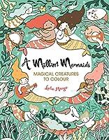 A Million Mermaids: Magical Creatures to Colour (A Million Creatures to Colour)