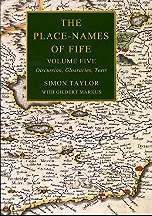 The Place-names of Fife: Volume Five: Discussion, Glossaries, Texts by Simon Taylor (2013-01-31)
