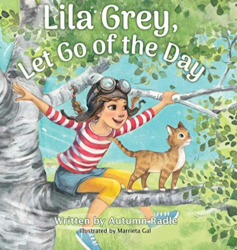 Compare Textbook Prices for Lila Grey, Let Go of the Day  ISBN 9781946875679 by Radle, Autumn,Gal, Marrieta,Miles, Rodney