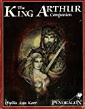 King Arthur Companion: A Guide to the People, Places and Things of Arthur's Britain (Pendragon)