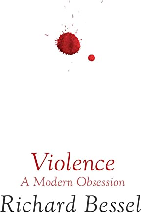 Violence: A Modern Obsession by Richard Bessel (23-Apr-2015) Hardcover