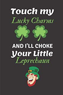 Touch My Lucky Charms and I'll Choke Your Little Leprechaun: St Patricks Day A5 Notebook (6 x 9 in) to write in with 120 p...