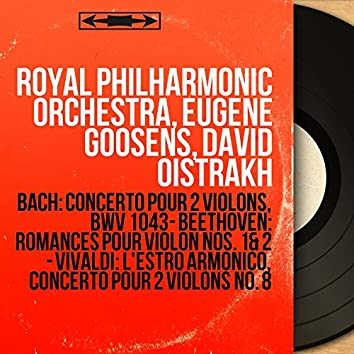 Bach: Concerto pour 2 violons, BWV 1043 - Beethoven: Romances pour violon Nos. 1 & 2 - Vivaldi: L'estro armonico, Concerto pour 2 violons No. 8 (Mono Version)