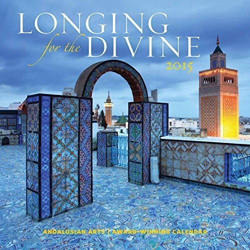Longing for the Divine 2015 Wall Calendar (Spiritual / Inspirational Quotes + Breathtaking Photography) - Rumi, Attar, Chisti, and More (2015-01-01)