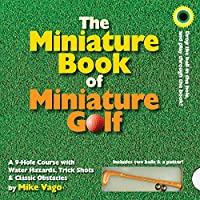 The Miniature Book of Miniature Golf: A 9-hole Course With Water Hazards, Trick Shots & Classic Obstacles