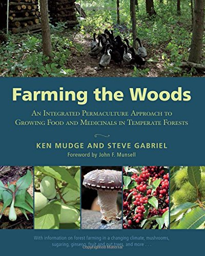 Compare Textbook Prices for Farming the Woods: An Integrated Permaculture Approach to Growing Food and Medicinals in Temperate Forests  ISBN 0884568620494 by Mudge, Ken,Gabriel, Steve,Munsell, John