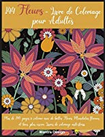 144 Fleurs - Livre de Coloriage pour Adultes: Plus de 144 pages à colorier avec de belles Fleurs, Mandalas floraux et bien plus encore. Livres de coloriage anti-stress-Flowers Coloring Book For Adults (French Version)