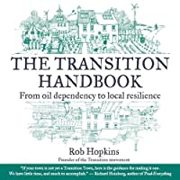 The Transition Handbook: From Oil Dependency to Local Resilience (Transition Guides)