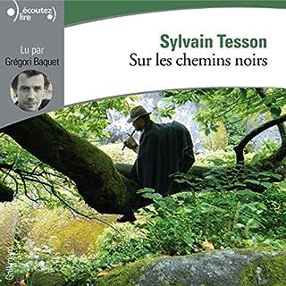 Sur les chemins noirs                   De :                                                                                                                                 Sylvain Tesson                               Lu par :                                                                                                                                 Grégori Baquet                      Durée : 3 h et 51 min     45 notations     Global 4,4