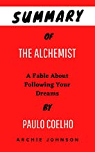 Summary Of The Alchemist By Paulo Coelho: A Fable About Following Your Dreams