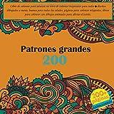 200 Patrones grandes Libro de colorear para adultos - un libro de colorear inspirador para todos - diseños dibujados a mano, buenos para todas las ... animados para aliviar el estrés. (Mandala)