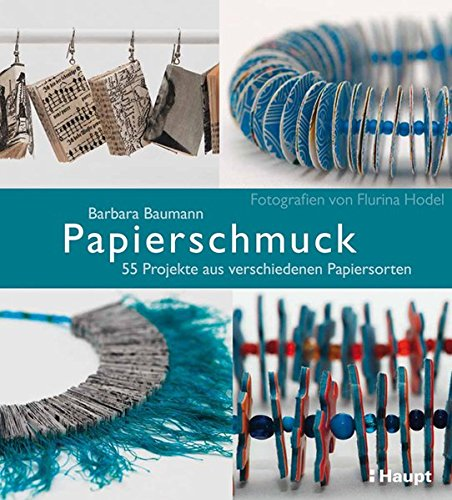 Papierschmuck: 55 Projekte aus verschiedenen Papiersorten