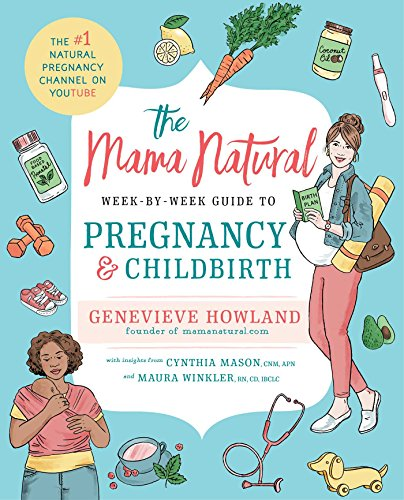 Compare Textbook Prices for The Mama Natural Week-by-Week Guide to Pregnancy and Childbirth Illustrated Edition ISBN 9781501146671 by Howland, Genevieve