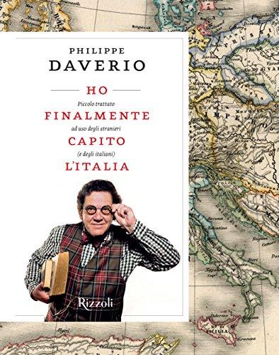 Ho finalmente capito l\'Italia. Piccolo trattato ad uso degli stranieri (e degli italiani)