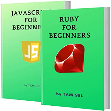 RUBY AND JAVASCRIPT FOR BEGINNERS: 2 BOOKS IN 1 - Learn Coding Fast! RUBY AND JAVASCRIPT Crash Course, A QuickStart Guide, Tutorial Book by Program Examples, In Easy Steps!