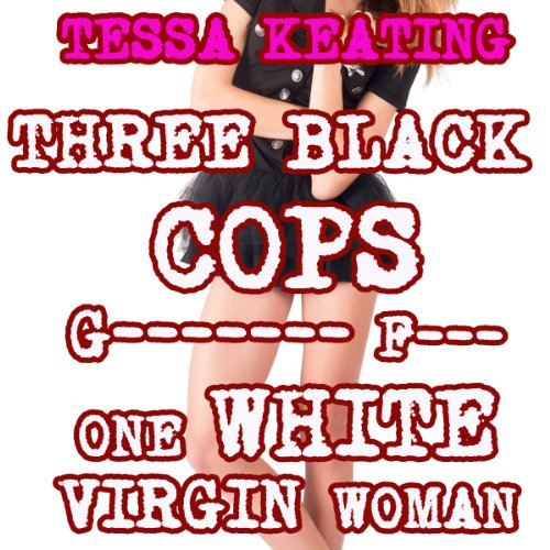 Three Black Cops Gangbang F--k One White Virgin Woman audiobook cover art