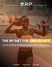 The RP Diet for Endurance: Fueling, Hydrating, and Managing Electrolytes for Performance (Renaissance Periodization Book 8)