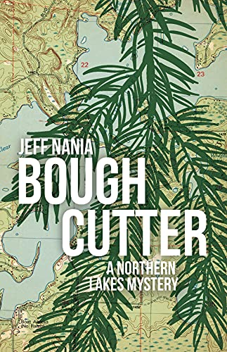 Bough Cutter: A Northern Lakes Mystery (John Cabrelli Northern Lakes Mysteries Book 3)