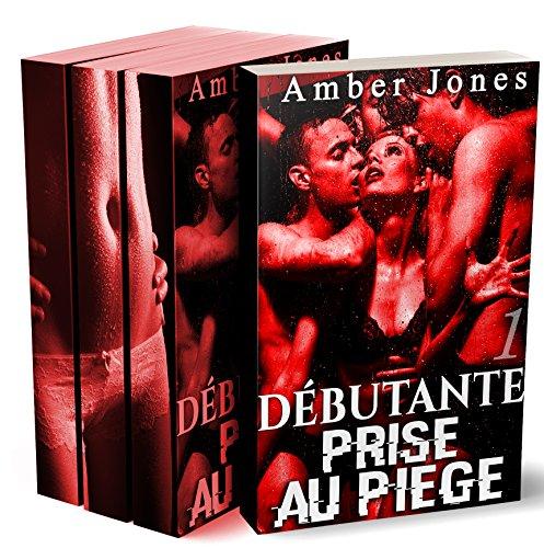 Débutante…PRISE AU PIÈGE (L'Intégrale): (New Romance Érotique, Soumission, Première Fois, Interdit, Histoire Adulte)