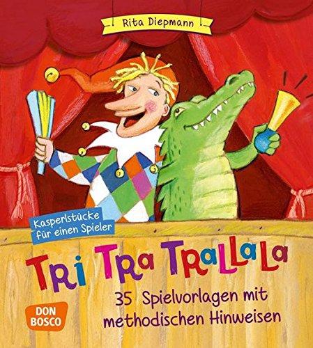 Tri tra trallala: Kasperlstücke für einen Spieler. 35 Spielvorlagen mit methodischen Hinweisen – komplett überarbeiteteNeuausgabe
