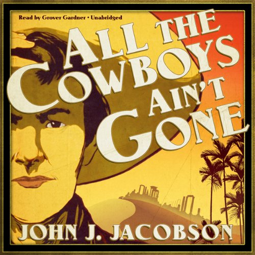 All the Cowboys Ain't Gone audiobook cover art