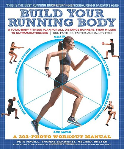Build Your Running Body (A Total-Body Fitness Plan for All Distance Runners, from Milers to Ultramarathoners - Run Farther, Faster, and Injury-Fr)