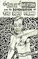 The Birth of Heroin and the Demonization of the Dope Fiend 1559501774 Book Cover