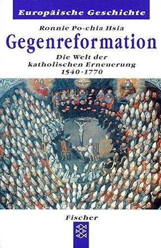 Die Gegenreformation: Die Welt der katholischen Erneuerung 1570-1770 (Europäische Geschichte)