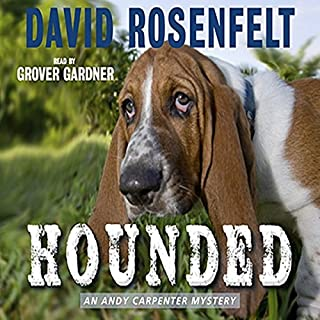 Hounded                   Written by:                                                                                                                                 David Rosenfelt                               Narrated by:                                                                                                                                 Grover Gardner                      Length: 6 hrs and 52 mins     Not rated yet     Overall 0.0