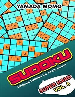 Sudoku Super Hard: Original Sudoku For Brain Power Vol. 8: Include 500 Puzzles Super Hard Level Plus Printable Version (Super Hard Level Original Sudoku For Brain Power) (Volume 8)