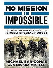 No Mission Is Impossible: The Death-Defying Missions of the Israeli Special Forces