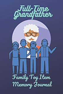 Full-Time Grandfather: Grandfather journal for grandchild, teens, men, women, kids | Grandfather notebook journal for gift...