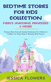 Bedtime Stories For Kids Collection- Fairy's, Unicorns, Princesses& More!: Fantasy Short Stories& Guided Meditation For Ch...