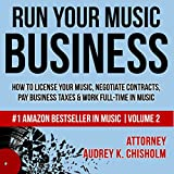 Run Your Music Business: How to License Your Music, Negotiate Contracts, Pay Business Taxes & Work Full-Time...