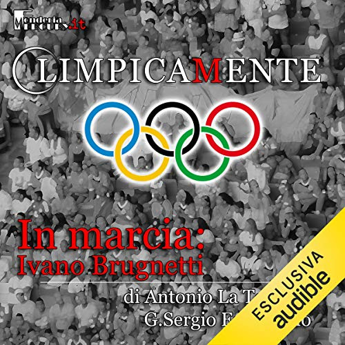 Ivano Brugnetti. In marcia     Olimpicamente              By:                                                                                                                                 Antonio La Torre,                                                                                        G. Sergio Ferrentino                               Narrated by:                                                                                                                                 Alessandro Castellucci,                                                                                        Daniele Ornatelli                      Length: 16 mins     Not rated yet     Overall 0.0
