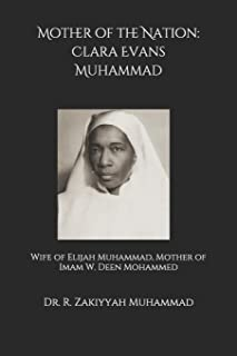 Mother of the Nation: Clara Evans Muhammad: Wife of Elijah Muhammad, Mother of Imam W. Deen Mohammed