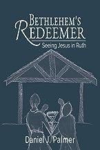 Bethlehem's Redeemer: Seeing Jesus in Ruth