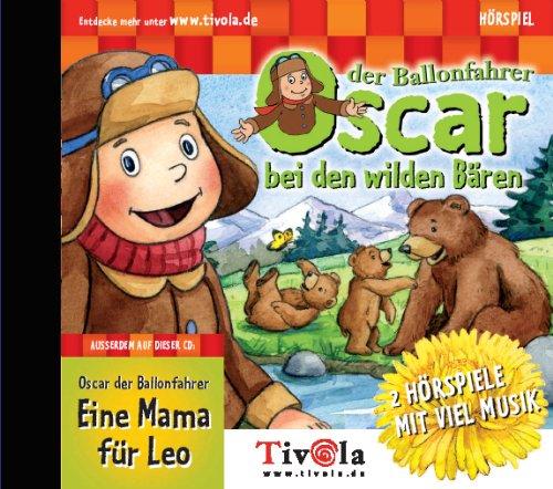 Oscar der Ballonfahrer bei den wilden Bären / Eine Mama für Leo, 2 Hörspiele auf 1 CD