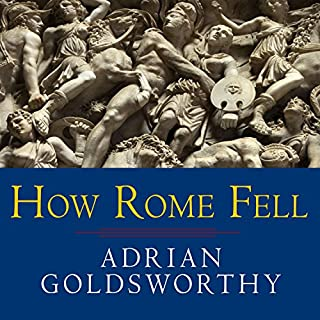 How Rome Fell     Death of a Superpower              By:                                                                                                                                 Adrian Goldsworthy                               Narrated by:                                                                                                                                 Derek Perkins                      Length: 18 hrs and 27 mins     331 ratings     Overall 4.4
