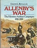 Allenby's War: The Palestine-Arabian Campaigns, 1916-1918