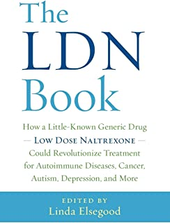 The LDN Book: How a Little-Known Generic Drug - Low Dose Naltrexone - Could Revolutionize Treatment for Autoimmune Disease...