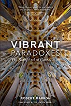 Vibrant Paradoxes: The Both/And of Catholicism