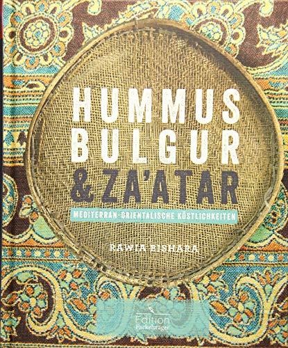 Hummus, Bulgur & Za'atar: Mediterran-orientalische Köstlichkeiten