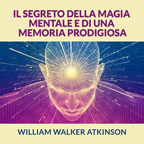 Il Segreto della Magia mentale e di una Memoria prodigiosa copertina