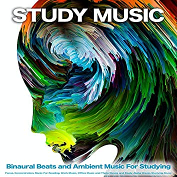 Study Music: Binaural Beats and Ambient Music For Studying, Focus, Concentration, Music For Reading, Work Music, Office Music and Theta Waves and Study Alpha Waves Studying Music