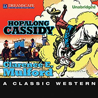 Hopalong Cassidy                   By:                                                                                                                                 Clarence E. Mulford                               Narrated by:                                                                                                                                 R. C. Bray                      Length: 8 hrs and 39 mins     17 ratings     Overall 4.2