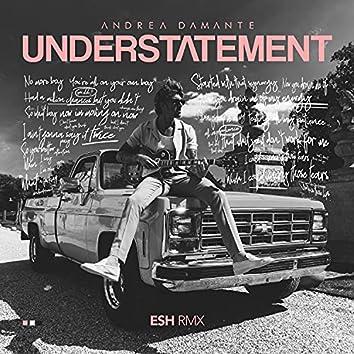 Understatement Pt.1 (ESH Remix)