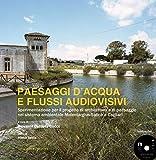 Paesaggi d'acqua e flussi audiovisivi: Sperimentazione per il progetto di architettura e di paesaggio nel sistema ambientale Molentargius-Saline a Cagliari (Italian Edition)
